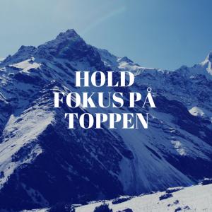 HOLD FOKUS PÅ TOPPEN-1